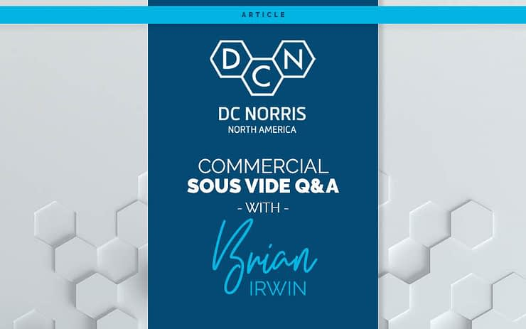 headline reads Commercial Sous Vide Q&A with Brian Irwin. Headline is on a dark blue background beneath the DC Norris North America logo.