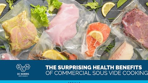 a variety of foods packaged for sous vide cooking with the title that reads 'The surprising health benefits of commercial sous vide cooking' next to the DC Norris North America logo.