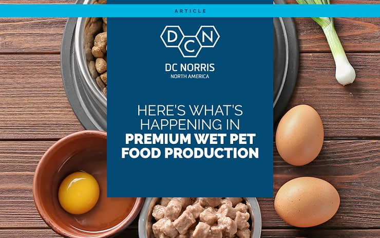 high quality pet food ingredients like eggs and vegetables arranged on a wooden background. A blue banner hangs over top and below the DC Norris North America logo reads: Here's What's Happening in Premium Wet Pet Food Production Now