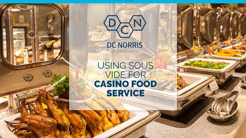 """headline in blule reads """"Using Sous Vide for Casino Food Service"""" and is beneath the DC Norris North America logo. The background image is a long bank of buffet dishes with open lids at a casino buffet"""